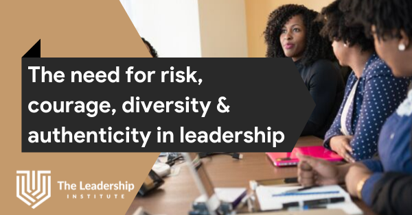 risk-courage-diversity-authenticity-in-leadership-blog-feature-image-the-leadership-institute
