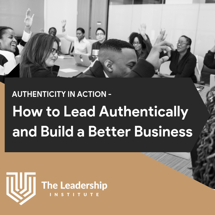 How to Lead Authentically and Build a Better Business