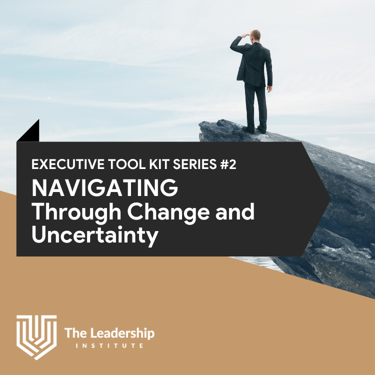 Executive Toolkit # 2 NAVIGATING – How to Lead Through Change and Uncertainty