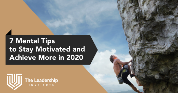 7 Mental Tips to Stay Motivated and Achieve More in 2020