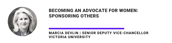 Becoming an advocate for women: Sponsoring others Marcia Devlin