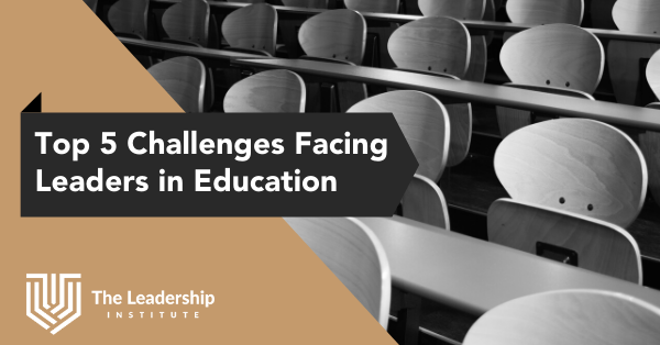 Top 5 Challenges Facing Leaders in Education